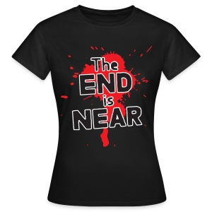 The End Is Near - Frauen T-Shirt