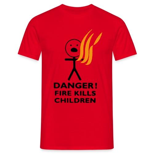 Danger! Fire Kills Children - Men's T-Shirt