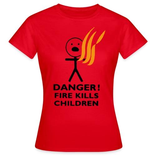 Danger! Fire Kills Children - Women's T-Shirt