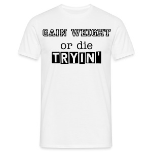 Gain Weight - Trainingsshirt - Männer T-Shirt