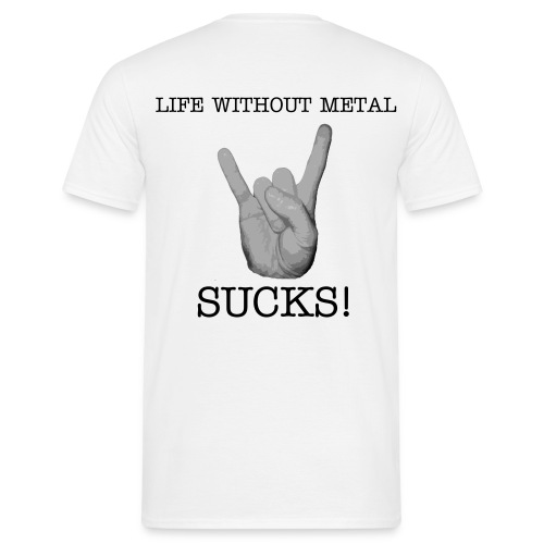 Life Without Metal.... - Men's T-Shirt