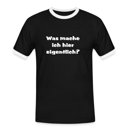 Was mache ich hier eigentlich - Shirt - Männer Kontrast-T-Shirt