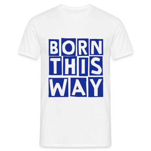 born this way (M) - Men's T-Shirt