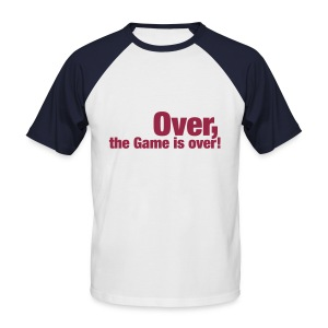 Over - the game is Over! - Men's Baseball T-Shirt
