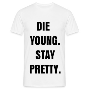 DIE YOUNG. STAY PRETTY. - Men's T-Shirt