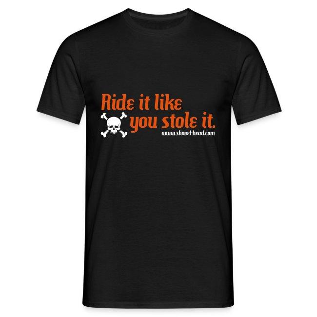 Ride it like you stole it.