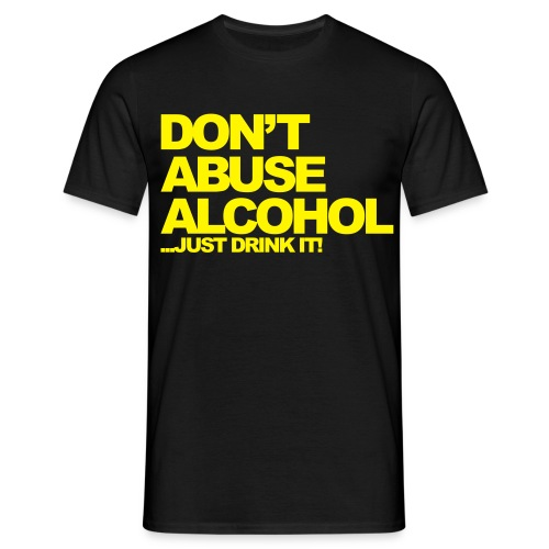 Don't Abuse Alcohol - Men's T-Shirt