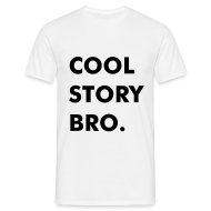 T-Shirts ~ Men's T-Shirt ~ Cool Story Bro