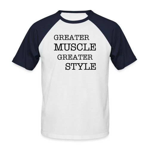 Greater Muscle Greater Style Shirt - Männer Baseball-T-Shirt