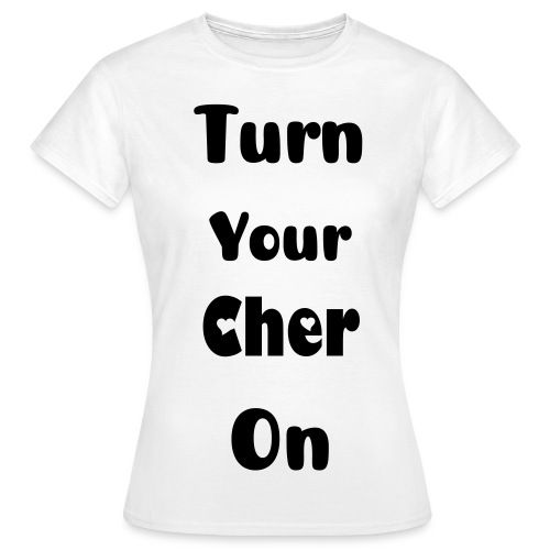 Turn Your Cher On - Women's T-Shirt