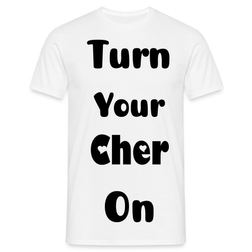 Turn Your Cher On - Men's T-Shirt