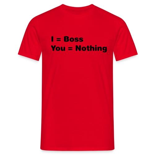 I=Boss, You=Nothing - Männer T-Shirt