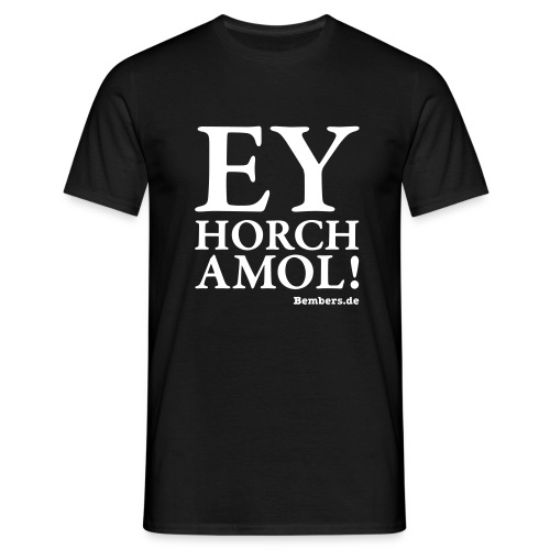 EY HORCH AMOL! - Männer T-Shirt