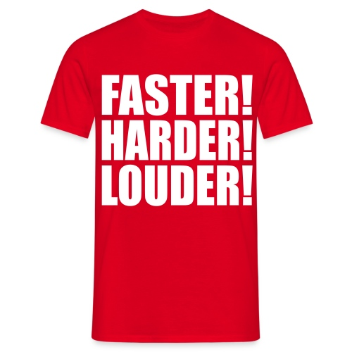 Faster! Harder! Louder! - Men's T-Shirt