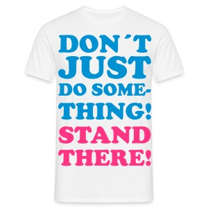 STAND THERE! - Men's T-Shirt