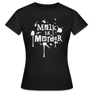 WOMENS Shirt 'MILK IS MURDER' W3 - Frauen T-Shirt