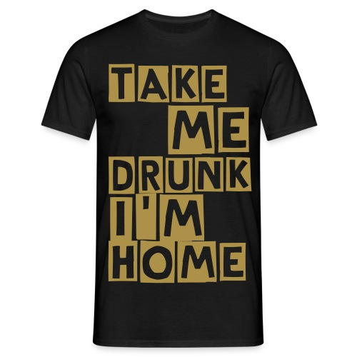 Take me drunk I'm home zwart/goud (cutter) - Mannen T-shirt