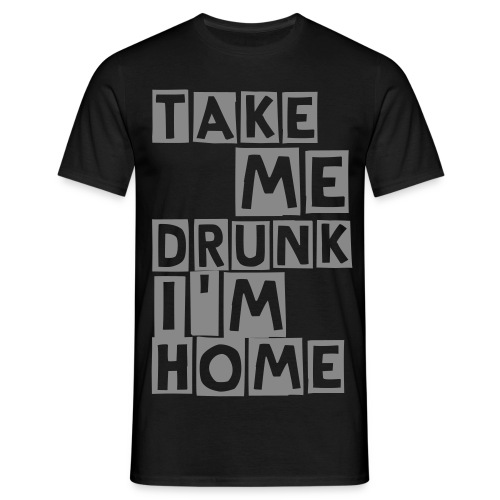 Take me drunk I'm home zwart/zilver (cutter) - Mannen T-shirt