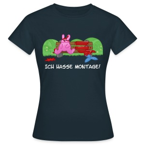 Ich hasse Montage! Girls - Frauen T-Shirt