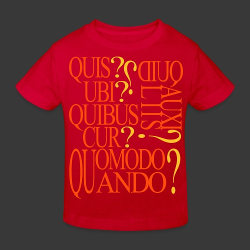 QUIS? QUID? UBI? QUIBUS AUXILIIS? CUR? QUOMODO? QUANDO? - Kids' Organic T-Shirt