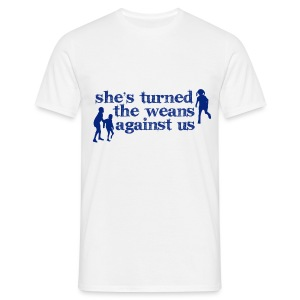 She's turned the weans against us - Men's T-Shirt
