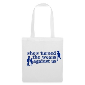 She's turned the weans against us - Tote Bag