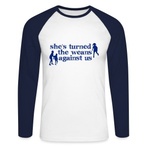 She's turned the weans against us - Men's Long Sleeve Baseball T-Shirt