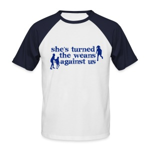 She's turned the weans against us - Men's Baseball T-Shirt