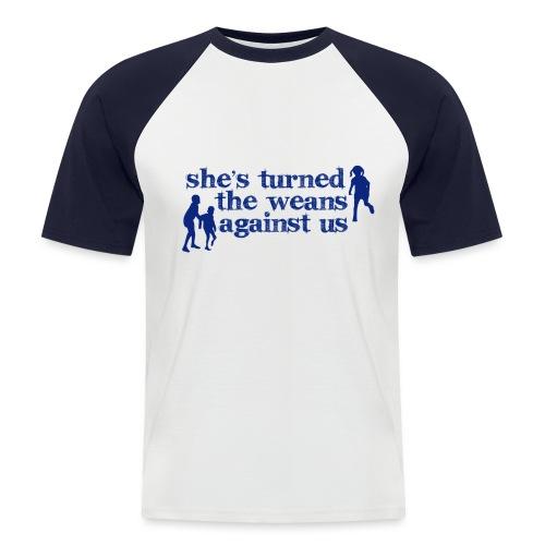 She's turned the weans against us - Men's Baseball T-Shirt
