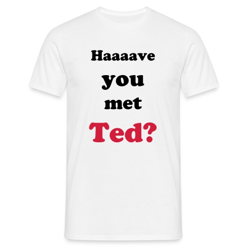 Have you met Ted? - Men's T-Shirt