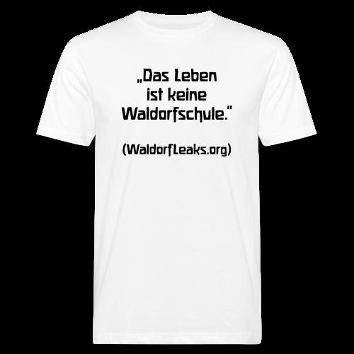 Das Leben ist keine Waldorfschule. (WaldorfLeaks.org) Bio-Shirt - Men's Organic T-Shirt