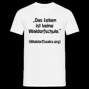 Das Leben ist keine Waldorfschule. (WaldorfLeaks.org) - Männer T-Shirt