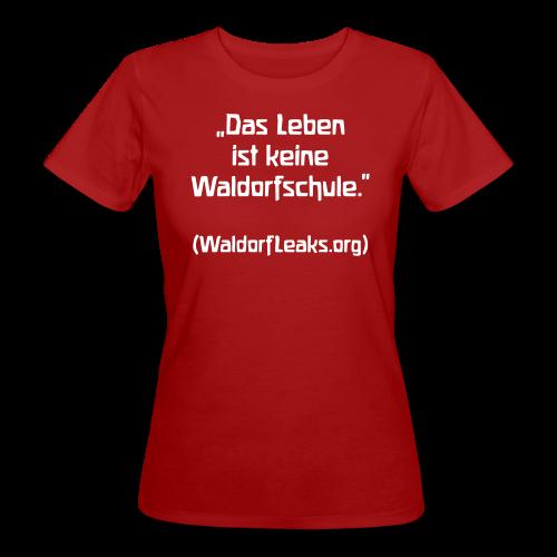 Das Leben ist keine Waldorfschule. (WaldorfLeaks.org) Bio-Shirt - Frauen Bio-T-Shirt