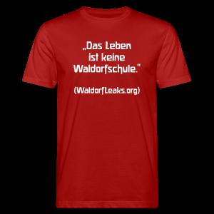 Das Leben ist keine Waldorfschule. (WaldorfLeaks.org) Bio-Shirt - Männer Bio-T-Shirt