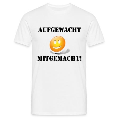 Aufgewacht & Mitgemacht - Männer T-Shirt