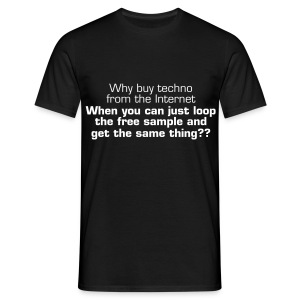 Paying for techno is pointless... - Men's T-Shirt