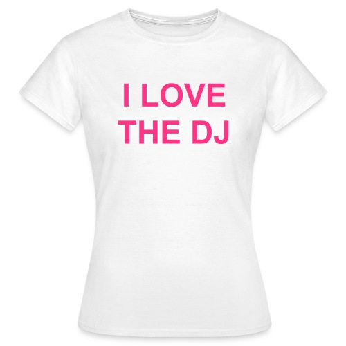I love the DJ - Frauen T-Shirt