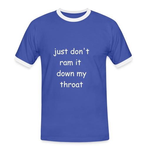 Just don't ram it down my throat - Men's Ringer Shirt