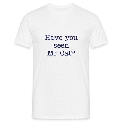 Have you seen Mr Cat? - Men's T-Shirt
