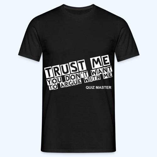 Trust Me, You don't want to argue in Black - Men's T-Shirt