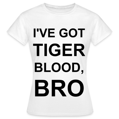 I've Got Tiger Blood, Bro - Women's T-Shirt