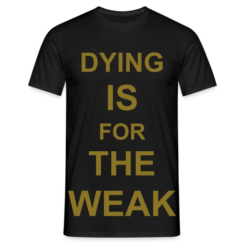 Dying Is For The Weak - Gold foil - Men's T-Shirt