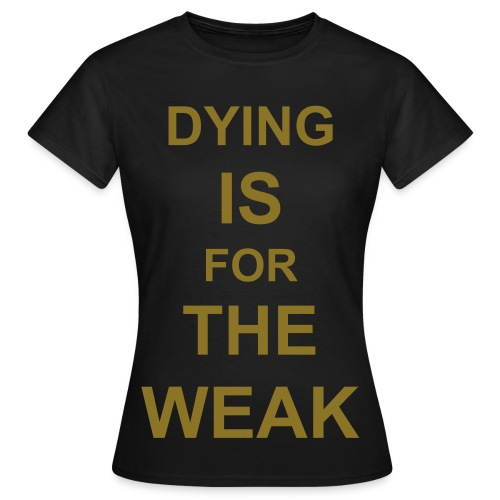 Dying Is For The Weak - Gold foil - Women's T-Shirt