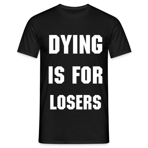 Dying is for loosers - Men's T-Shirt