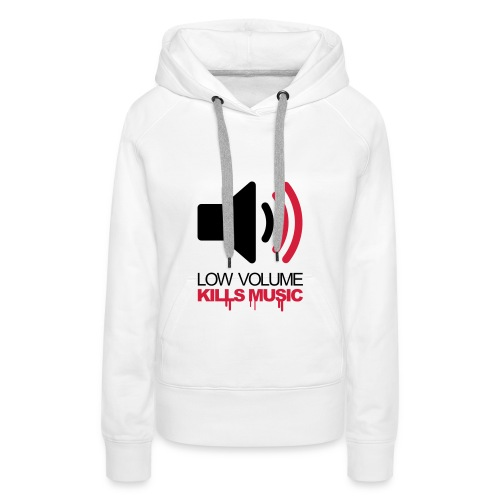New `Low volume kills music` womens hoodie - Women's Premium Hoodie
