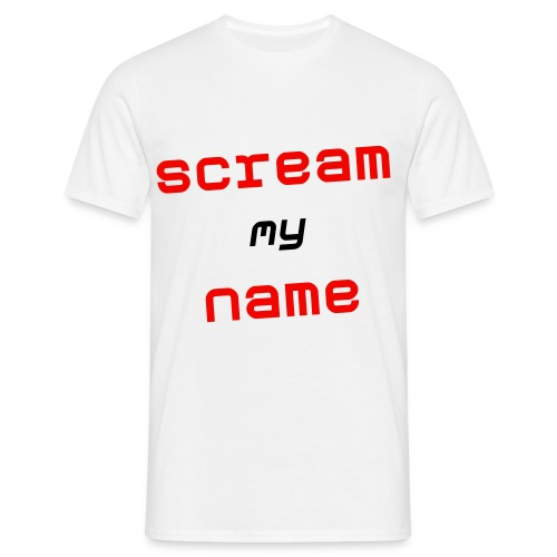 Scream My Name - T-shirt Homme