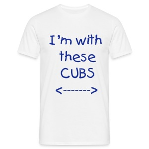I'm with these Cubs - Men's T-Shirt
