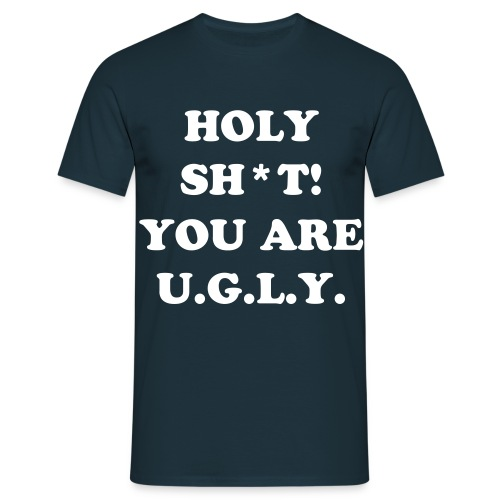 YOU ARE UGLY - Men's T-Shirt
