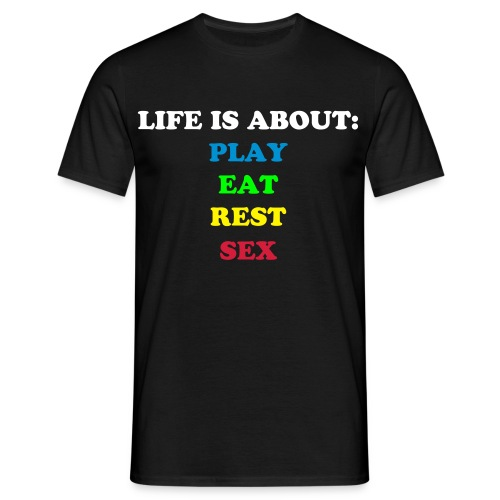 LIFE IS ABOUT... - Men's T-Shirt