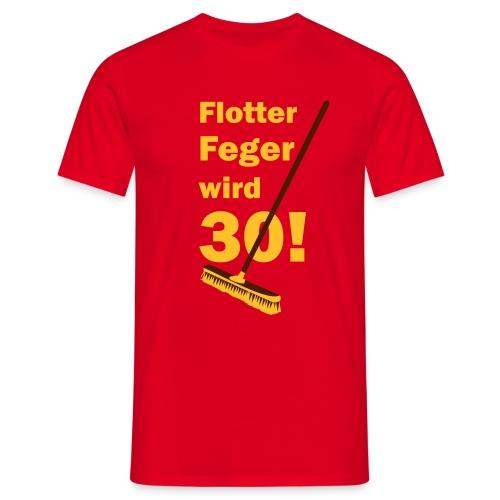 Flotter Feger wird 30 - Männer T-Shirt
